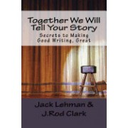 Together We Will Tell Your Story: Secrets to Making Good Writing, Great