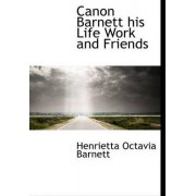 Canon Barnett His Life Work and Friends by Henrietta Octavia Barnett