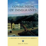 Communion of Immigrants by James T. Fisher