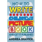 How to Write a Children's Picture Book and Get it Published by Andrea Shavick