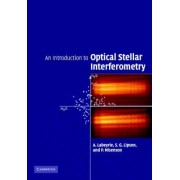 An Introduction to Optical Stellar Interferometry by Antoine Labeyrie