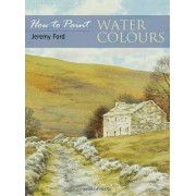 How to Paint: Water Colours by Jeremy C. Ford