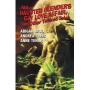 My Haunted Blender's Gay Love Affair & Other Twisted Tales by Abigail Roux