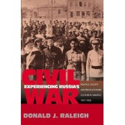 Experiencing Russia's Civil War by Donald J. Raleigh
