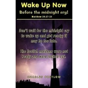 Wake Up Now Before the Midnight Cry! by Charles Pretlow