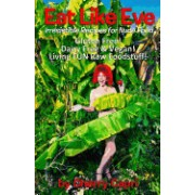 Eat Like Eve: Irresistible Recipes for Nude Food... Gluten Free! Dairy Free & Vegan! Live Fun Raw Foodstuff!