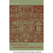 Social Space and Governance in Urban China by David Bray