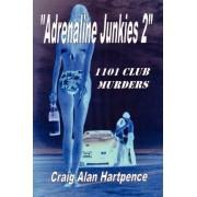 Adrenaline Junkies 2 1101 Club Murders by Craig Hartpence