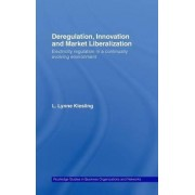 Deregulation, Innovation and Market Liberalization by L. Lynne Kiesling