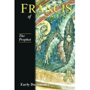Francis of Assisi: The Prophet: Early Documents, Vol. 3