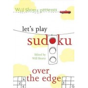 Will Shortz Presents Let's Play Sudoku: Over the Edge by Will Shortz