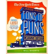 The New York Times Large-Print Tons of Puns Crosswords: 120 Large-Print Puzzles from the Pages of the New York Times