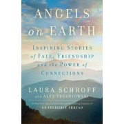 Angels on Earth: Inspiring Stories of Fate, Friendship, and the Power ofConnections by Laura Schroff