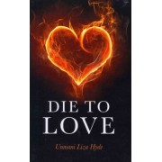 Die to Love by Unmani Liza Hyde