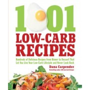 1001 Low-Carb Recipes: Hundreds of Delicious Recipes from Dinner to Dessert That Let You Live Your Low-Carb Lifestyle and Never Look Back, Paperback