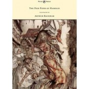 The Pied Piper of Hamelin - Illustrated by Arthur Rackham by Robert Browning