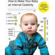 How to Make Your Baby an Internet Celebrity by Rick Chillot