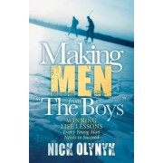 Making Men from The Boys]winning Life Lessons Every Young Man Needs to Succeed]morgan James Publishing]bc]b102]10/06/2015]spo020000]32]17.95]17.95]ip]mjp]r]r]mjp]]]09/08/2015]s041]mgam by Nick Olynyk