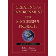 Creating an Environment for Successful Projects by Robert J. Graham