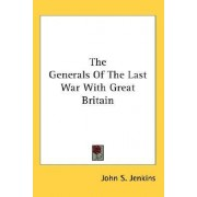 The Generals of the Last War with Great Britain by John Stillwell Jenkins