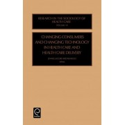 Changing Consumers and Changing Technology in Health Care and Health Care Delivery by J.J. Kronenfeld