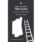 Murphy: Two Plays: Kings of the Kilburn High Road, Brothers of the Brush by Jimmy Murphy