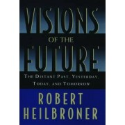 Visions of the Future by Robert L. Heilbroner