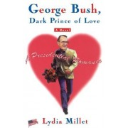 George Bush, Dark Prince of Love by Lydia Millet
