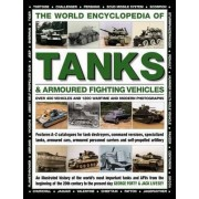 The World Encyclopedia of Tanks & Armoured Fighting Vehicles by Lieutenant-Colonel George Forty
