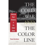 The Cold War and the Color Line by Thomas Borstelmann