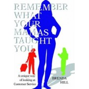 Remember What Your Mamas Taught You by Brenda Hill