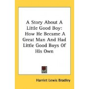 A Story about a Little Good Boy by Harriet Lewis Bradley