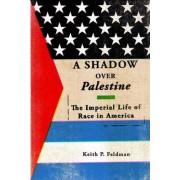 A Shadow Over Palestine by Keith P Feldman