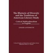 The Rhetoric of Diversity and the Traditions of American Literary Study by Lesliee Antonette