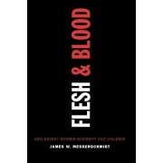 Flesh and Blood by James W. Messerschmidt