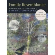 Family Resemblance: An Anthology and Exploration of 8 Hybrid Literary Genres by Marcela Sulak
