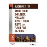 Guidelines for Vapor Cloud Explosion, Pressure Vessel Burst, BLEVE and Flash Fire Hazards by Center for Chemical Process Safety (CCPS)