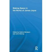 Making Space in the Works of James Joyce by Valerie Benejam