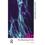 On the Meaning of Life by John Cottingham