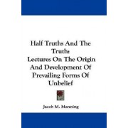 Half Truths and the Truth by Jacob M Manning