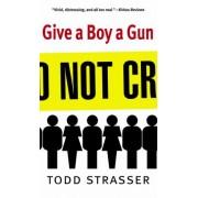 Give a Boy a Gun by Todd Strasser