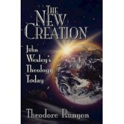 John Wesley's New Creation by Theodore Runyan