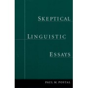 Skeptical Linguistic Essays by Paul M. Postal