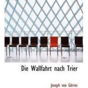 Die Wallfahrt Nach Trier by Joseph Von Grres