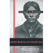 Court-martial of Apache Kid, the Renegade of Renegades by Clare V. McKanna