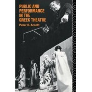 Public and Performance in the Greek Theatre by Peter D. Arnott