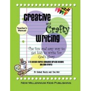 Creative and Crafty Writing-Teacher's Manual: How to Get Kids to Write for the Glory of God