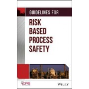 Guidelines for Risk Based Process Safety by Center for Chemical Process Safety (CCPS)