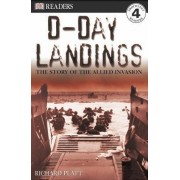 DK Readers L4: D-Day Landings: The Story of the Allied Invasion by Richard Platt