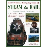 The Ultimate Encyclopedia of Steam & Rail by Colin Garrett